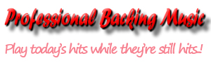 Professional Backup Music - Play today's hits while they're still hits..!